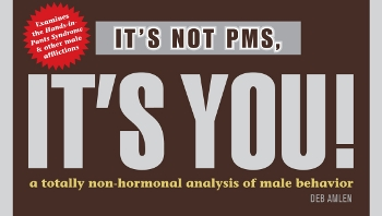 it's not pms, it's you!