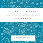 A Day At A Time – A Journal for Parents of Children with Autism