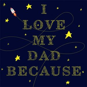 I Love My Dad Because…