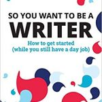 Book Review: So You Want To Be A Writer
